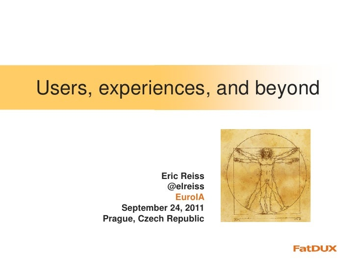 Users, experience, and beyond (EuroIA 2011, Prague)