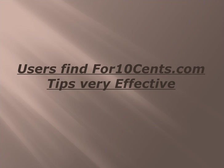 Users find for10 cents.com tips very effective