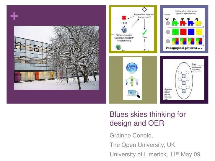 +         Blues skies thinking for     design and OER     Gráinne Conole,     The Open University, UK     University of Li...