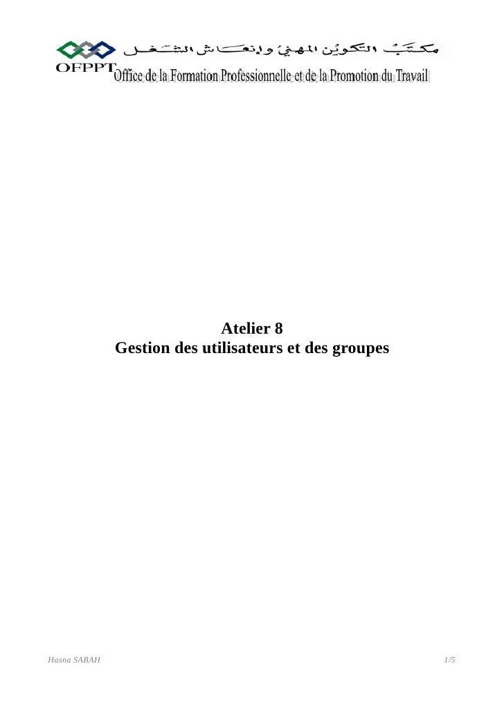 Atelier 8              Gestion des utilisateurs et des groupesHasna SABAH                                             1/5