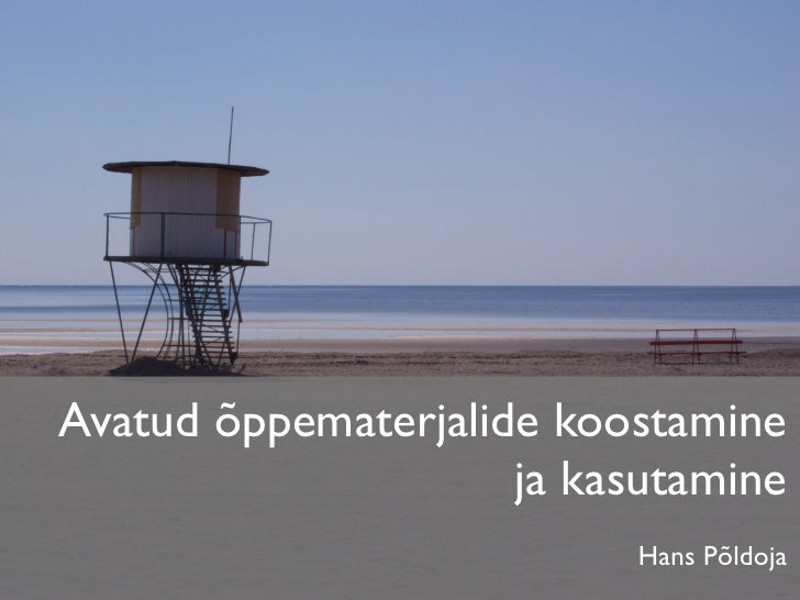 Avatud õppematerjalide koostamine                      ja kasutamine                            Hans Põldoja