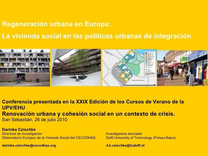 Regeneración urbana en Europa:  La vivienda social en las políticas urbanas de integración   Conferencia presentada en la ...