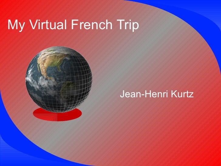 My Virtual French Trip Jean-Henri Kurtz