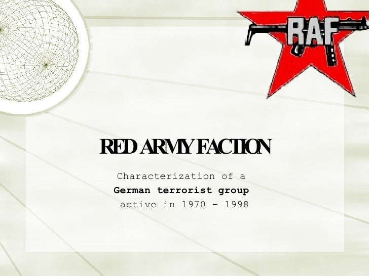 RED ARMY FACTION Characterization of a  German terrorist group   active in 1970 - 1998
