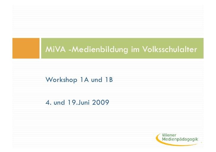 MiVA -Medienbildung im Volksschulalter   Workshop 1A und 1B  4. und 19.Juni 2009