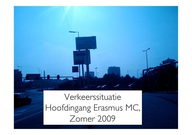 Verkeerssituatie Hoofdingang Erasmus MC,       Zomer 2009