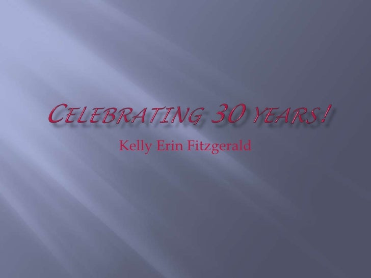 Celebrating 30 years!<br />Kelly Erin Fitzgerald<br />