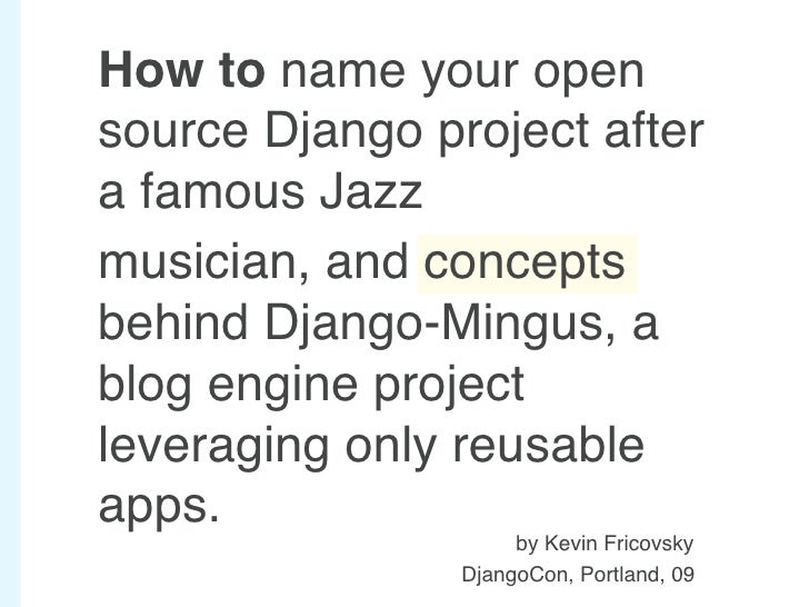 How to name your open source Django project after a famous Jazz musician, and concepts behind Django-Mingus, a blog engine...