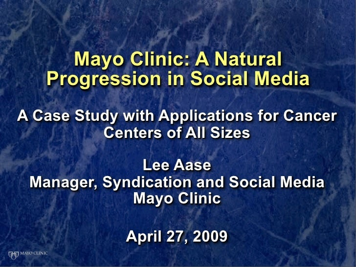 Mayo Clinic: A Natural    Progression in Social Media A Case Study with Applications for Cancer           Centers of All S...