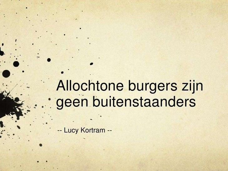 Allochtone burgers zijn geen buitenstaanders<br />-- Lucy Kortram --<br />