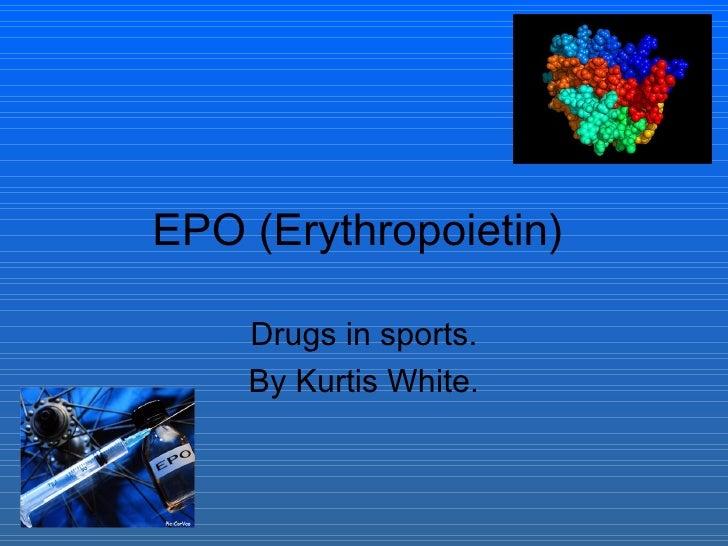 EPO (Erythropoietin)  Drugs in sports. By Kurtis White.
