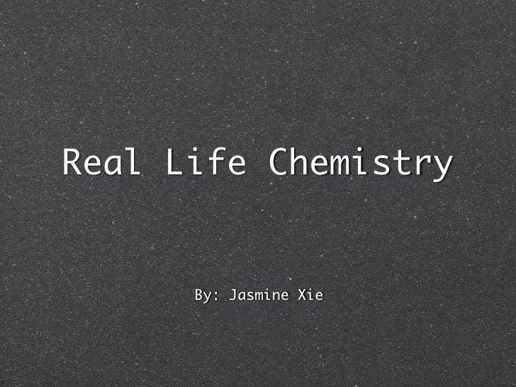 Real Life Chemistry by Jasmine