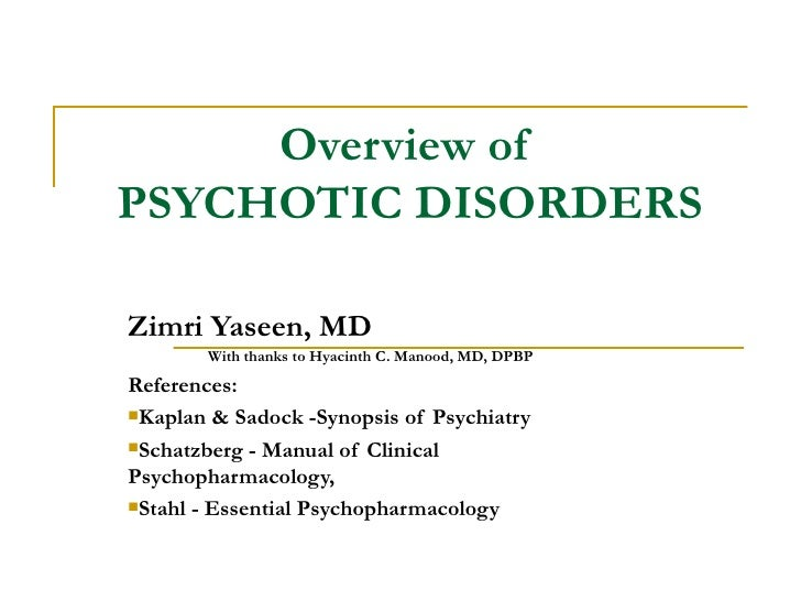 Overview of  PSYCHOTIC DISORDERS <ul><li>Zimri Yaseen, MD </li></ul><ul><li>With thanks to Hyacinth C. Manood, MD, DPBP </...