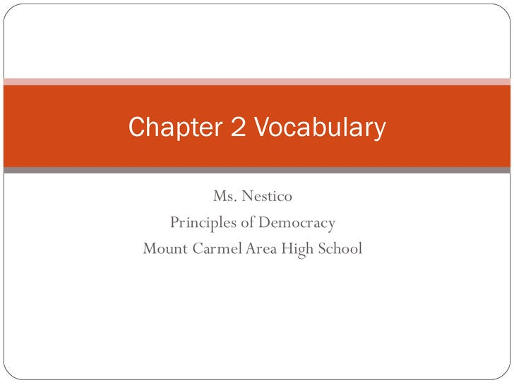 Ms. Nestico Principles of Democracy Mount Carmel Area High School Chapter 2 Vocabulary