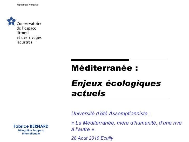 Méditerranée : Enjeux écologiques actuels Université d'été Assomptionniste : «La Méditerranée, mère d'humanité, d'une riv...