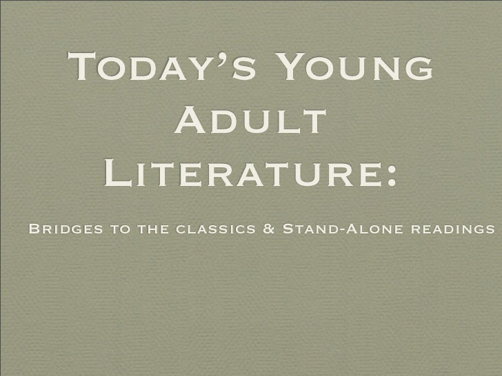 Today's Young        Adult     Literature: Bridges to the classics & Stand-Alone readings