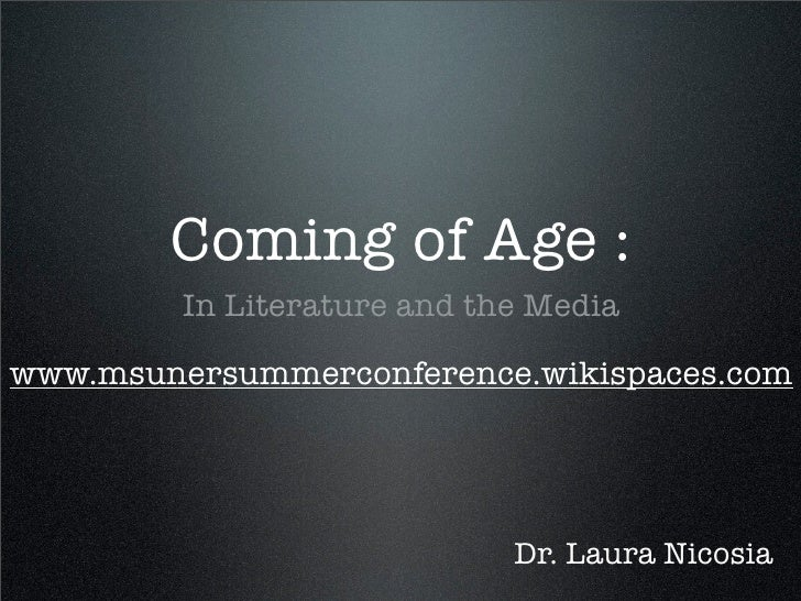 Coming of Age :          In Literature and the Media  www.msunersummerconference.wikispaces.com                           ...