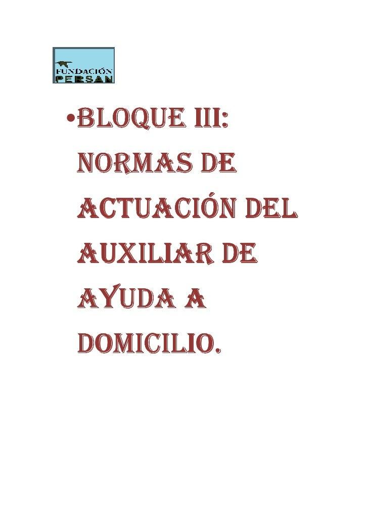 •BLOQUE III: NORMAS DE ACTUACIÓN DEL AUXILIAR DE AYUDA A DOMICILIO.