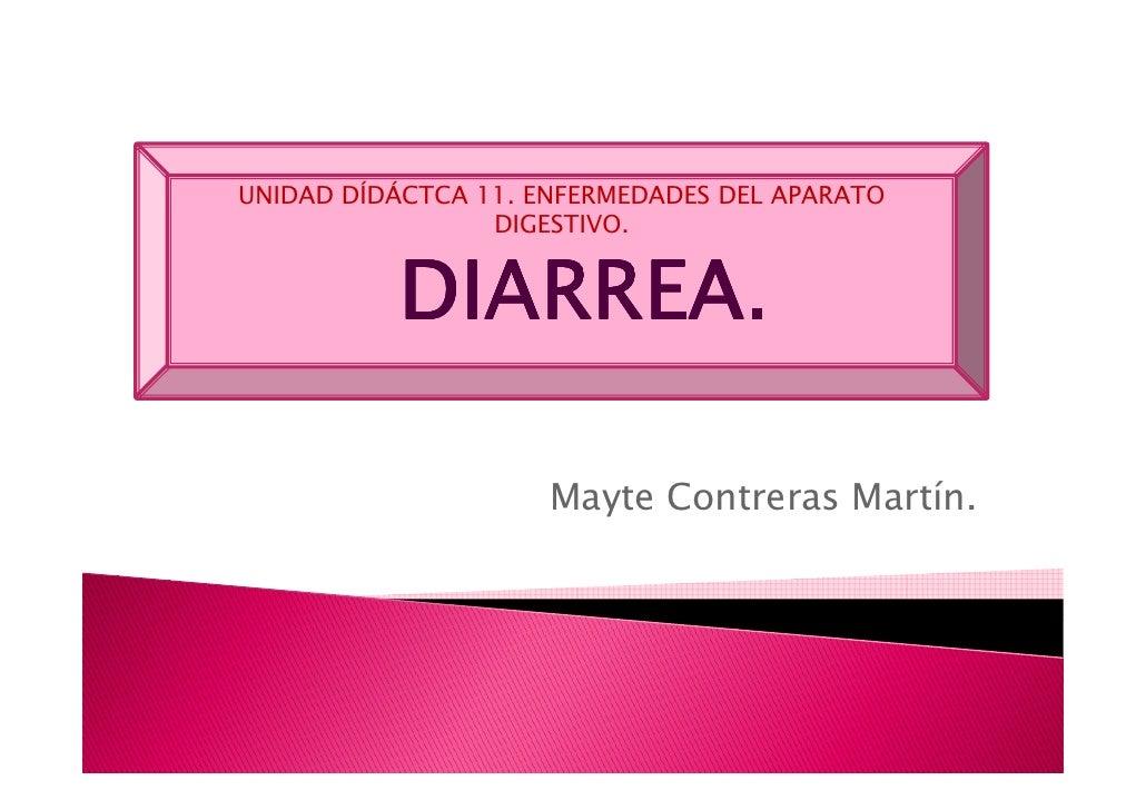 UNIDAD DÍDÁCTCA 11. ENFERMEDADES DEL APARATO                  DIGESTIVO.             DIARREA.                       Mayte ...