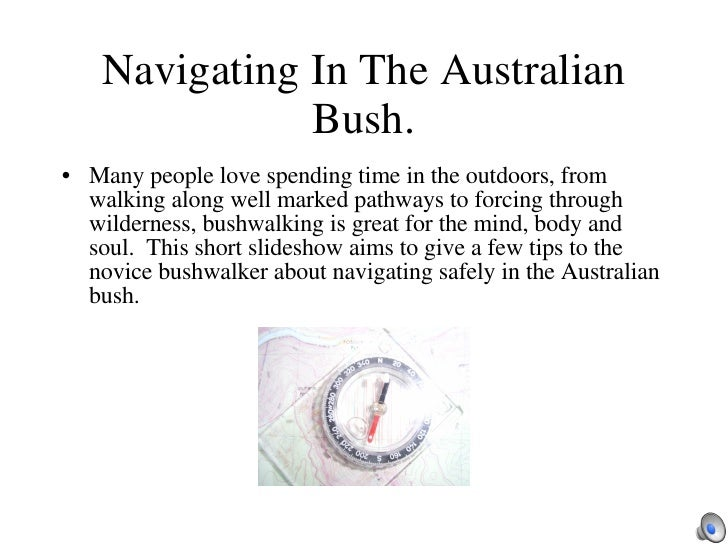 Navigating In The Australian Bush. <ul><li>Many people love spending time in the outdoors, from walking along well marked ...