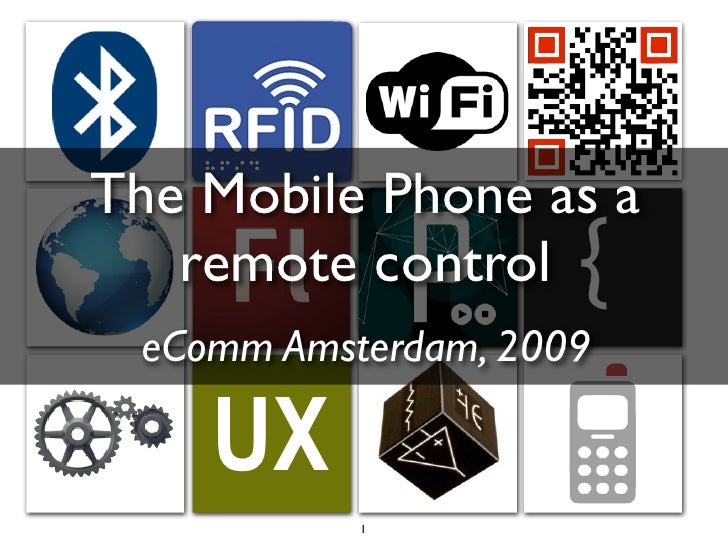 ? The Mobile Phone as a    remote control    {  eComm Amsterdam, 2009      UX            1