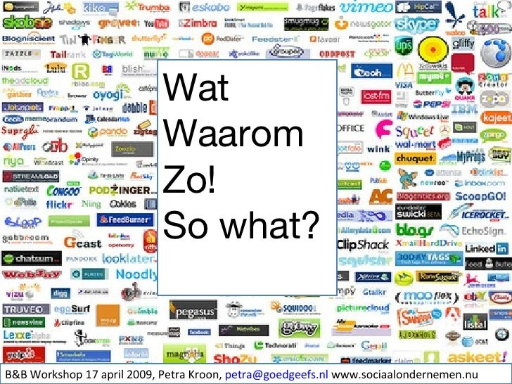 B&B Workshop 17 april 2009, Petra Kroon,  [email_address]  www.sociaalondernemen.nu Wat Waarom Zo!  So what?