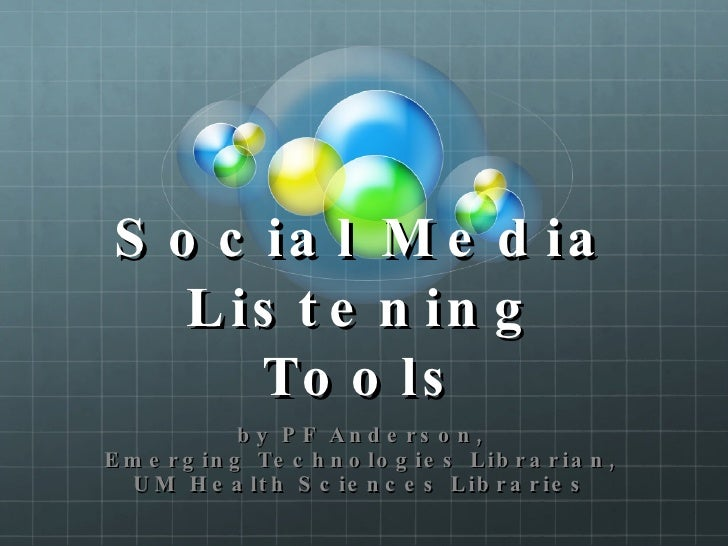 Social Media Listening Tools by PF Anderson,  Emerging Technologies Librarian,  UM Health Sciences Libraries