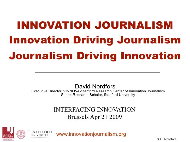 INNOVATION JOURNALISM Innovation Driving Journalism Journalism Driving Innovation                              David Nordf...