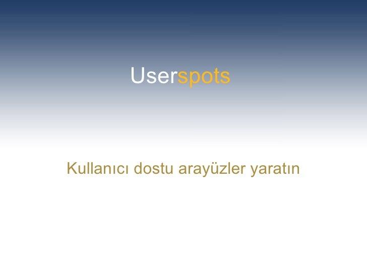 User spots Kullanıcı dostu arayüzler yaratın