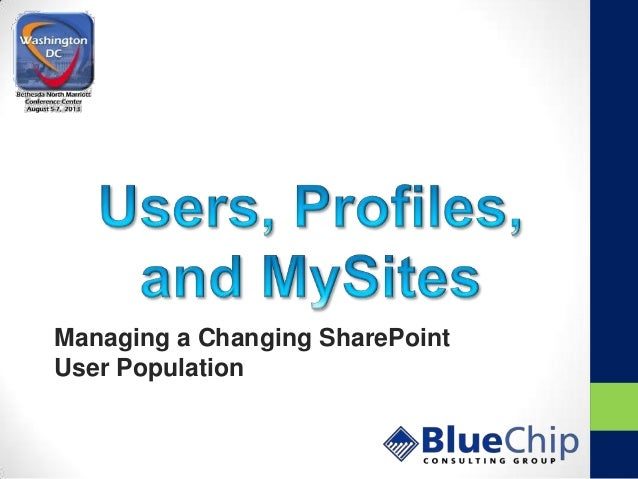 Users, Profiles, and MySites: Managing a Changing SharePoint User population