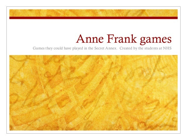 Anne Frank games Games they could have played in the Secret Annex. Created by the students at NHS