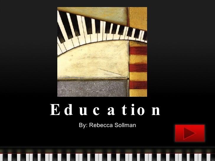 Music Education By: Rebecca Sollman