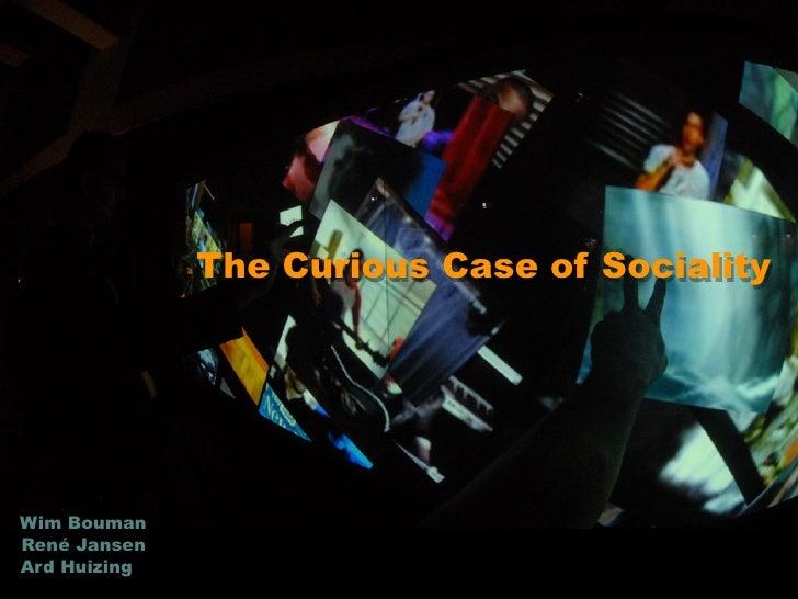 The Curious Case of Sociality     Wim Bouman René Jansen Ard Huizing