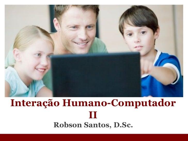 Robson Santos, D.Sc. Interação Humano-Computador II