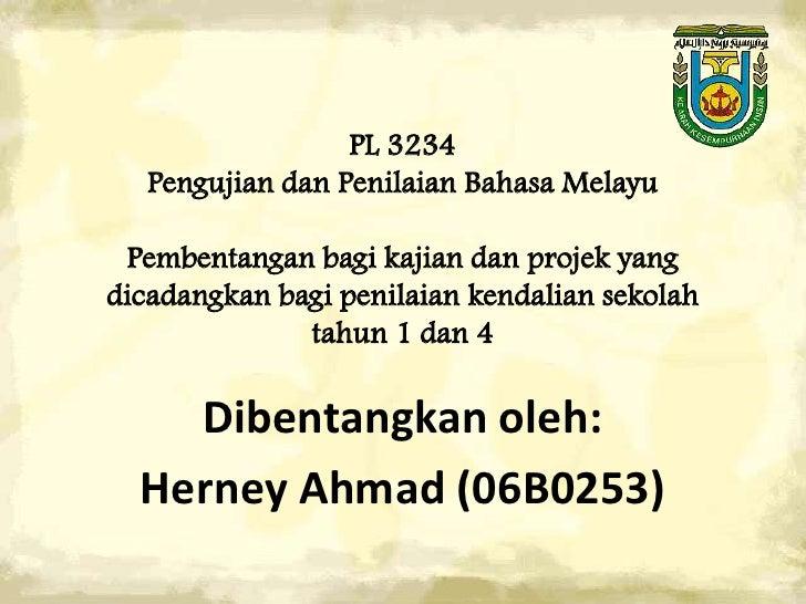 PL 3234    Pengujian dan Penilaian Bahasa Melayu   Pembentangan bagi kajian dan projek yang dicadangkan bagi penilaian ken...