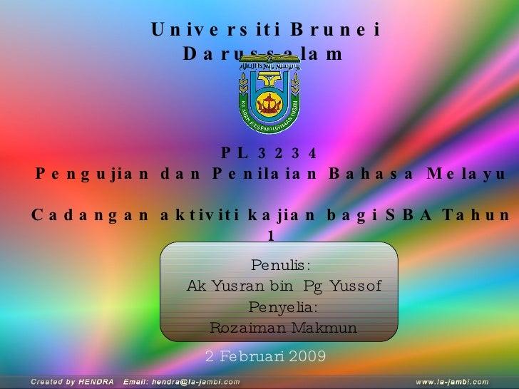 Universiti Brunei Darussalam Penulis:  Ak Yusran bin  Pg Yussof Penyelia: Rozaiman Makmun PL 3234 Pengujian dan Penilaian ...