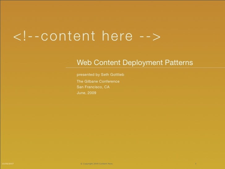 < !- - c on tent he re -->                     Web Content Deployment Patterns                     presented by Seth Gottl...