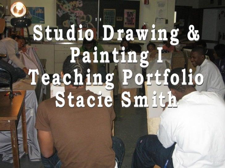 Studio Drawing & Painting I  Teaching Portfolio Stacie Smith