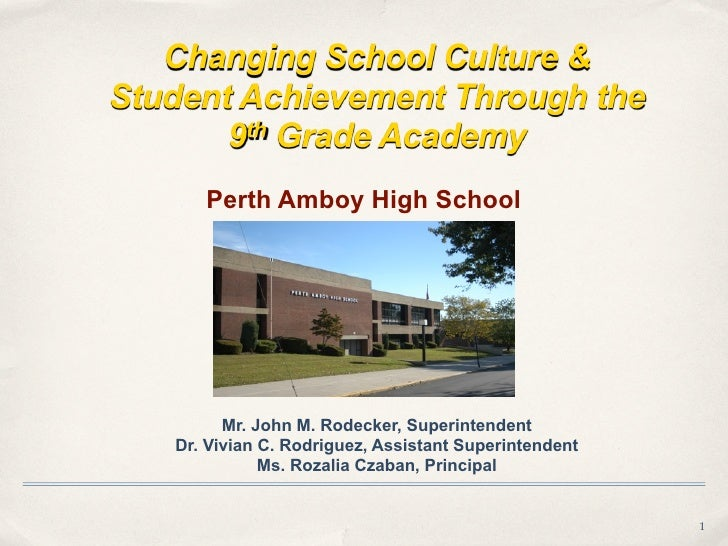 Changing School Culture & Student Achievement Through the        9th Grade Academy       Perth Amboy High School          ...
