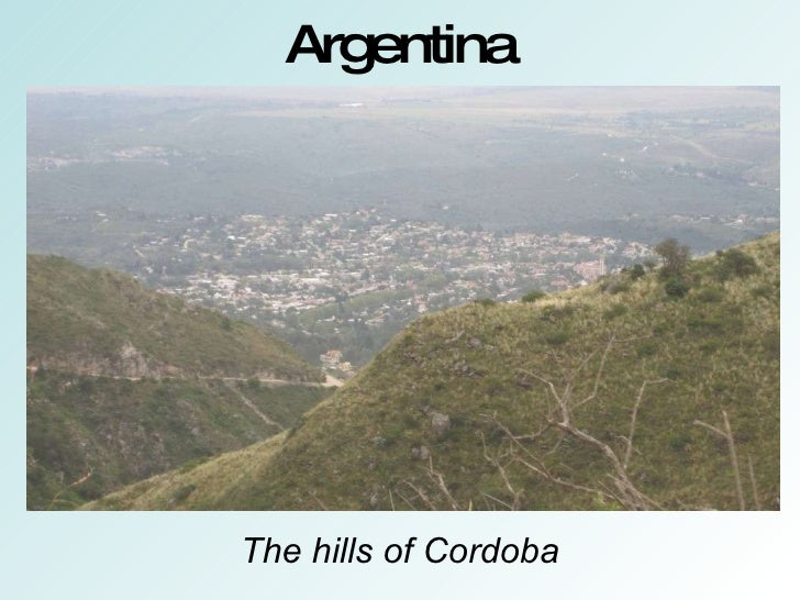 Argentina <ul><li>The hills of Cordoba </li></ul>