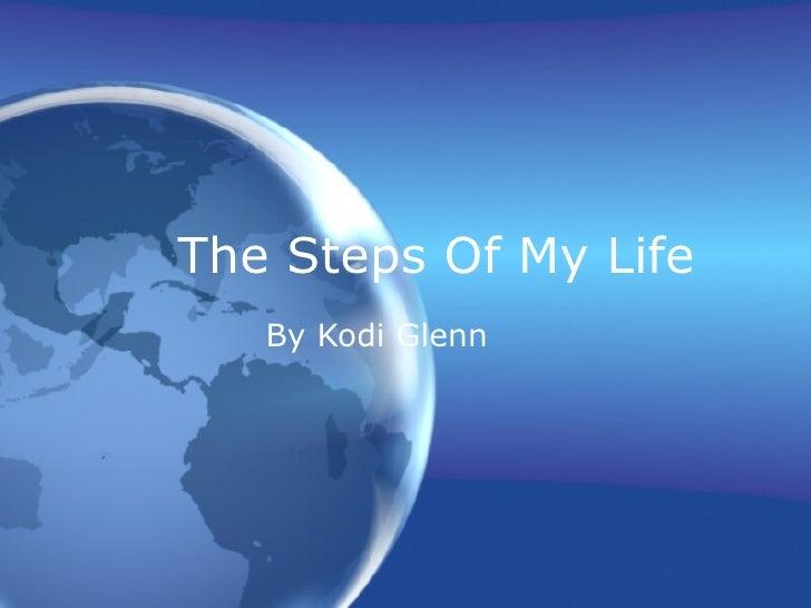 The Steps Of My Life By Kodi Glenn