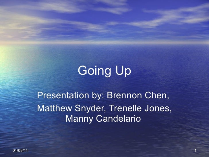 Going Up Presentation by: Brennon Chen,  Matthew Snyder, Trenelle Jones, Manny Candelario