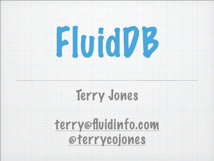 FluidDB    Terry Jones  terry@fluidinfo.com   @terrycojones