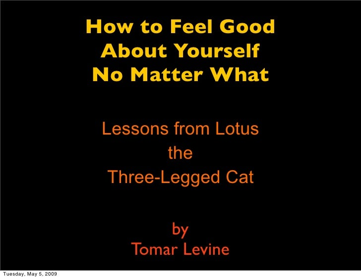 How to Feel Good                         About Yourself                        No Matter What                          Les...