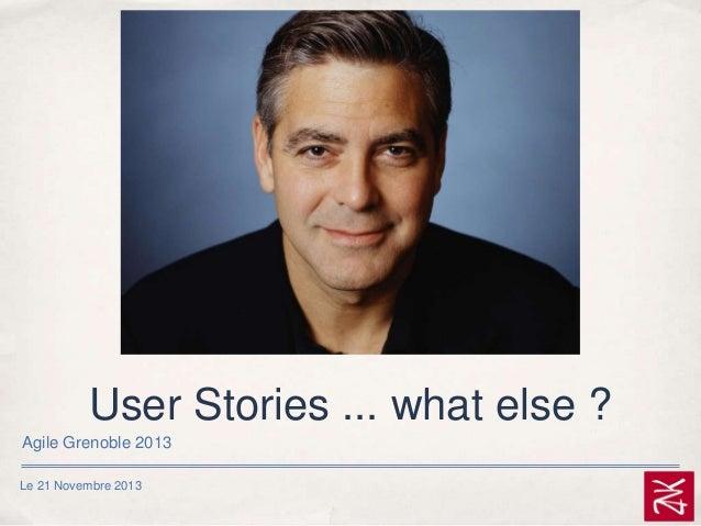 User Stories ... what else ? Agile Grenoble 2013 Le 21 Novembre 2013