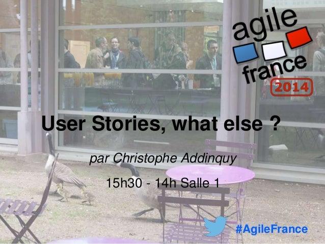 User Stories, what else ? par Christophe Addinquy 15h30 - 14h Salle 1 #AgileFrance
