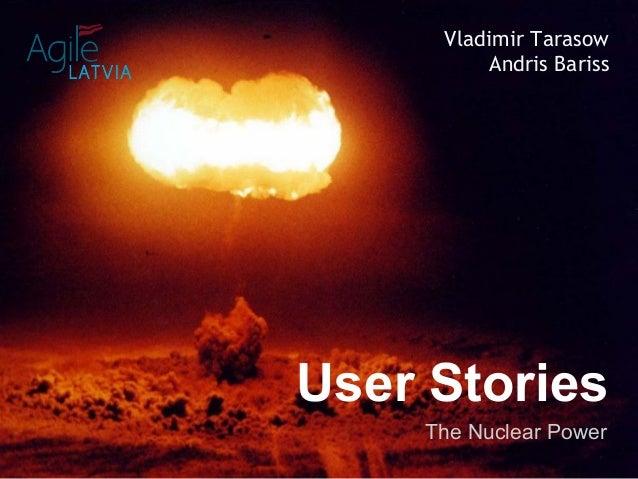 Vladimir TarasowAndris BarissThe Nuclear PowerUser Stories