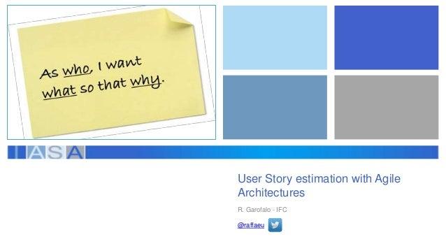 User Story estimation with Agile Architectures R. Garofalo - IFC @raffaeu
