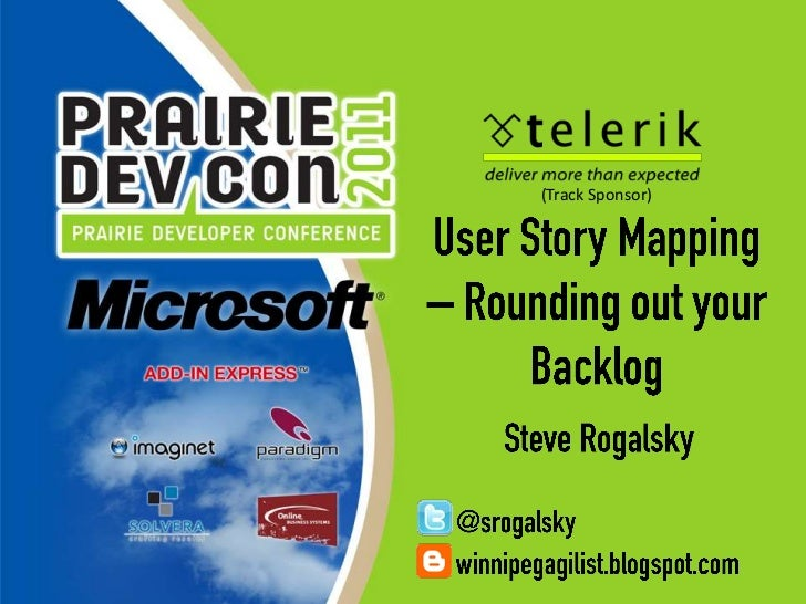 (Track Sponsor)<br />User Story Mapping – Rounding out your Backlog<br />Steve Rogalsky<br />@srogalsky<br />winnipegagili...