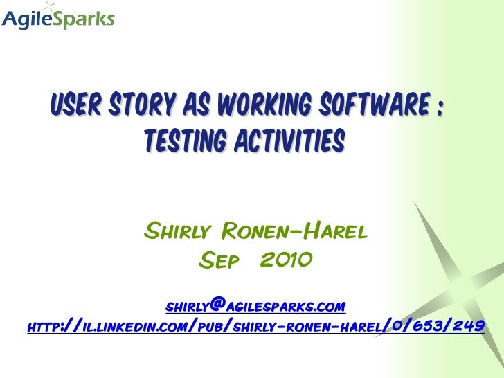 User story as working software :        testing activities       Shirly Ronen-Harel            Sep 2010
